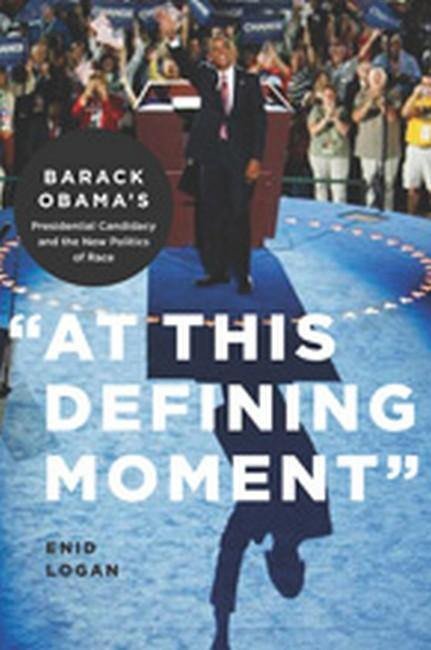 'At This Defining Moment': Barack Obamaas Presidential Candidacy and the New Politics of Race