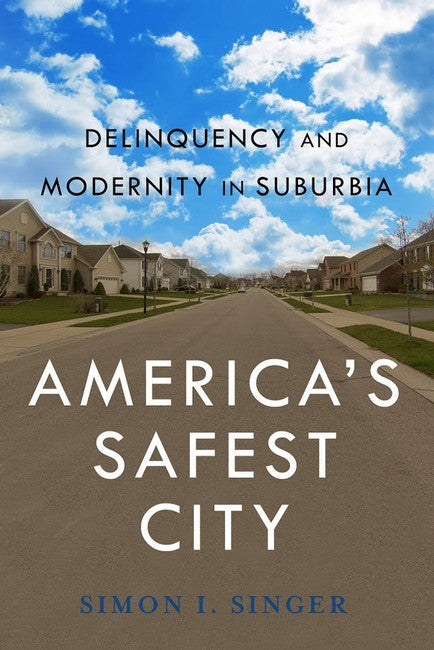 America's Safest City: Delinquency and Modernity in Suburbia