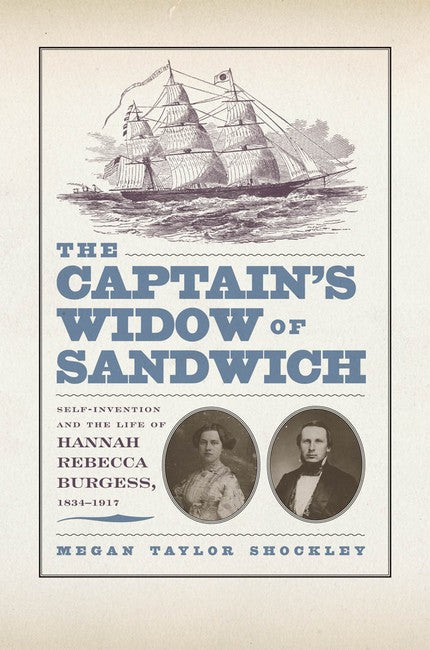 Captain's Widow of Sandwich: Self-Invention and the Life of Hannah Rebecca Burgess, 1834-1917
