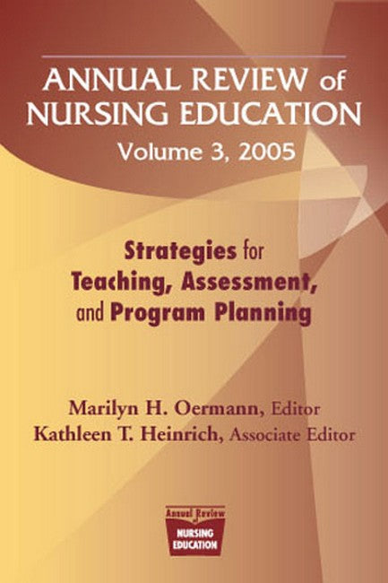 Annual Review of Nursing Education Volume 3, 2005: Strategies for Teaching, Assessment, and Program Planning