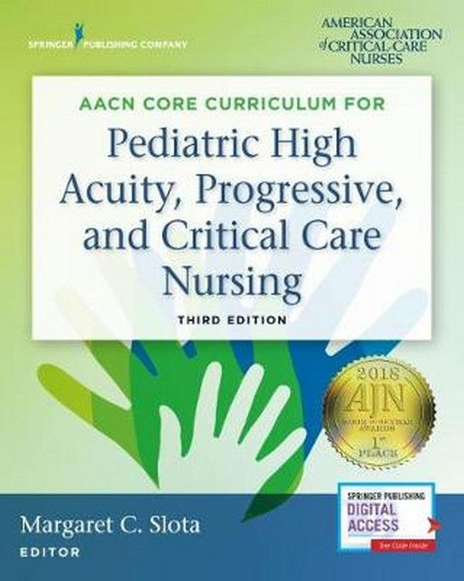 AACN Core Curriculum for Pediatric High Acuity, Progressive, and Critical Care Nursing 3ed