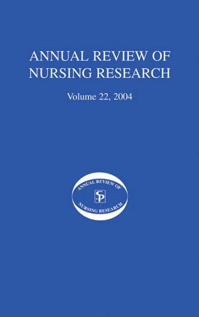 Annual Review of Nursing Research, Volume 22, 2004: Eliminating Health Disparities among Racial and Ethnic Minorities in the United States