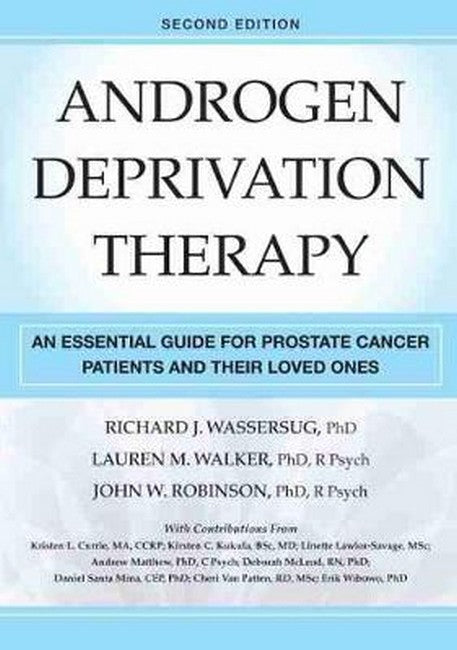 Androgen Deprivation Therapy: An Essential Guide for Prostate Cancer Patients and Their Loved Ones 2ed