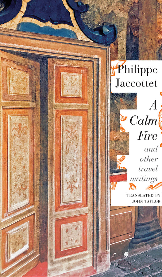 Calm Fire: and Other Travel Writings