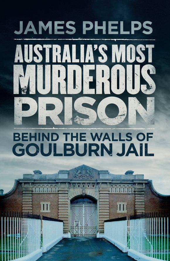 Australia's Most Murderous Prison : Behind the Walls of Goulburn Jail