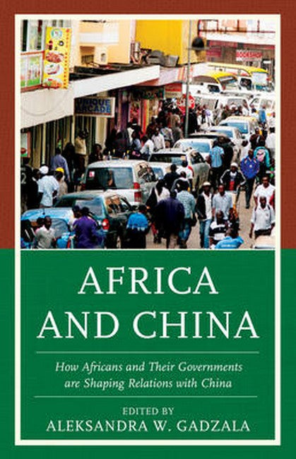 Africa and China: How Africans and Their Governments are Shaping Relations with China