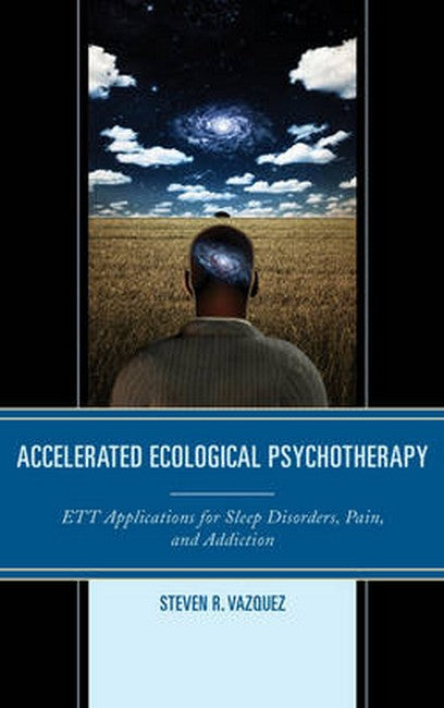 Accelerated Ecological Psychotherapy: ETT Applications for Sleep Disorders, Pain, and Addiction