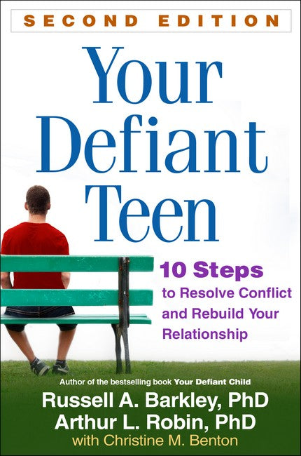 Your Defiant Teen: 10 Steps to Resolve Conflict and Rebuild Your Relationship 2ed
