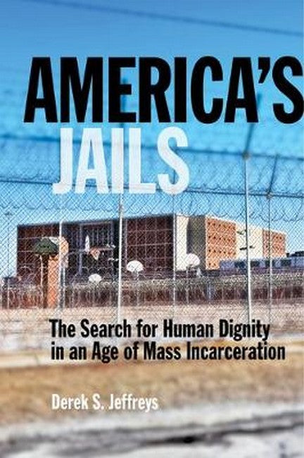 America's Jails: The Search for Human Dignity in an Age of Mass Incarceration