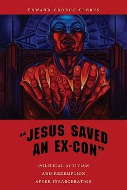 'Jesus Saved an Ex-Con': Political Activism and Redemption after Incarceration