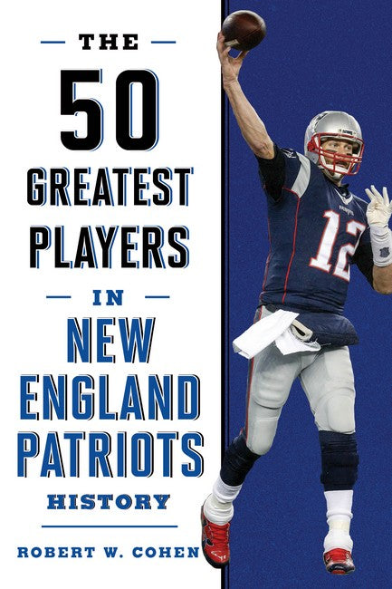 50 Greatest Players in New England Patriots History