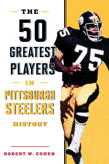 50 Greatest Players in Pittsburgh Steelers History
