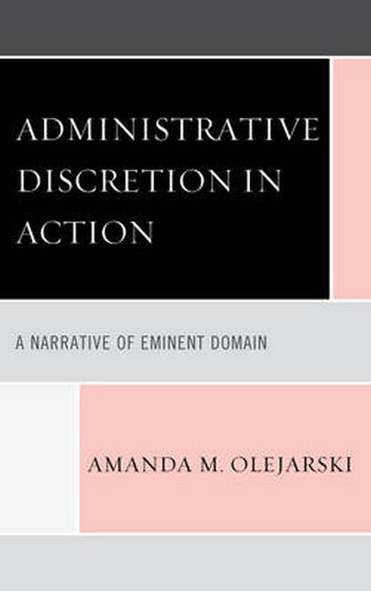 Administrative Discretion in Action: A Narrative of Eminent Domain