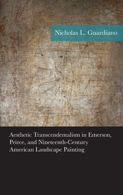 Aesthetic Transcendentalism in Emerson, Peirce, and Nineteenth-Century American Landscape Painting