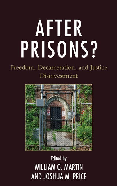 After Prisons?: Freedom, Decarceration, and Justice Disinvestment
