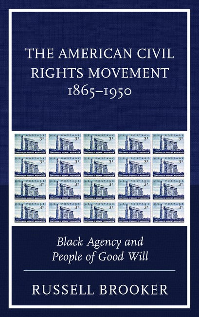 American Civil Rights Movement 1865 - 1950: Black Agency and People of Good Will