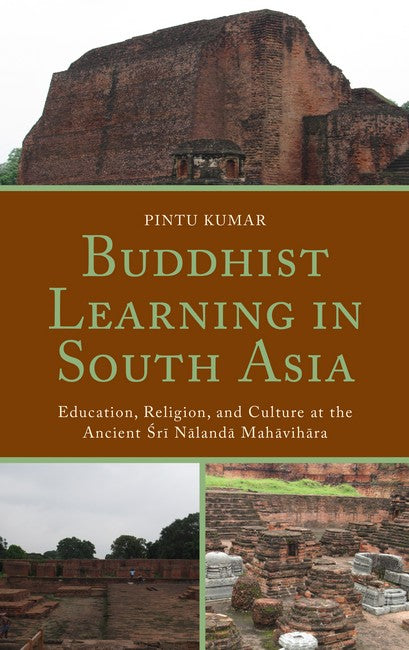 Buddhist Learning in South Asia: Education, Religion, and Culture at the Ancient Sri Nalanda Mahavihara