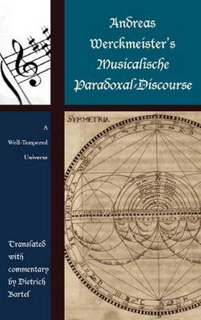 Andreas Werckmeister's Musicalische Paradoxal-Discourse: A Well-Tempered Universe