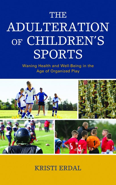 Adulteration of Children's Sports: Waning Health and Well-Being in the Age of Organized Play
