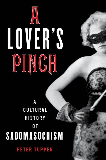 Lover's Pinch: A Cultural History of Sadomasochism