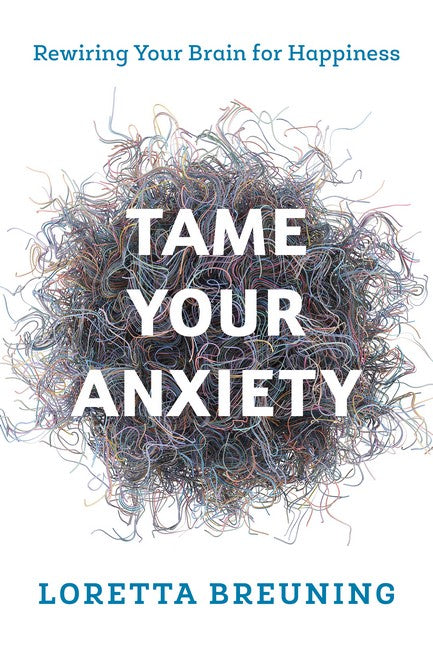Tame Your Anxiety: Rewiring Your Brain for Happiness