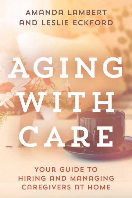 Aging with Care: Your Guide to Hiring and Managing Caregivers at Home