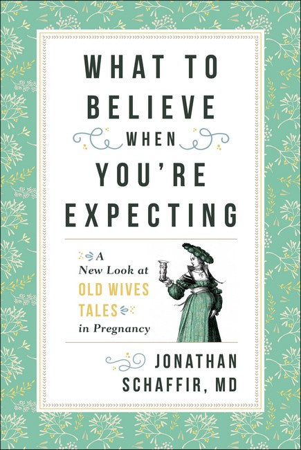 What to Believe When You're Expecting: A New Look at Old Wives' Tales in Pregnancy