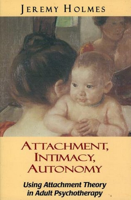 Attachment, Intimacy, Autonomy: Using Attachment Theory in Adult Psychotherapy