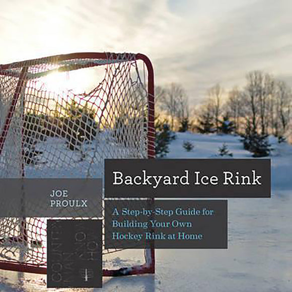 Backyard Ice Rink a Step-By-Step Guide for Building Your Own Hockey Rink at Home (Countryman Know How)