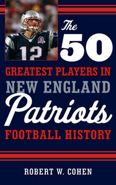 50 Greatest Players in New England Patriots Football History