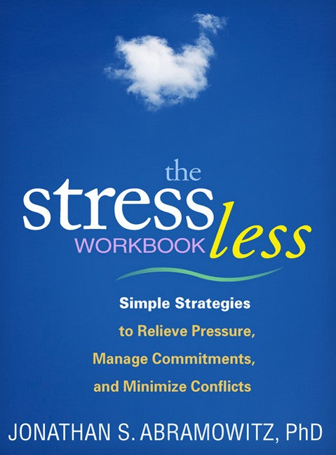 Stress Less Workbook: Simple Strategies to Relieve Pressure, Manage Commitments, and Minimize Conflicts