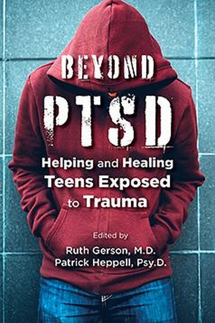 Beyond PTSD: Helping and Healing Teens Exposed to Trauma