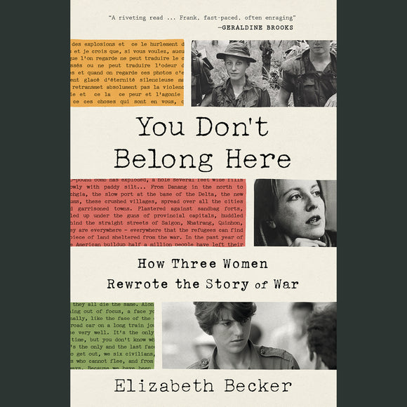 You Don't Belong Here; How Three Women Rewrote the Story of War