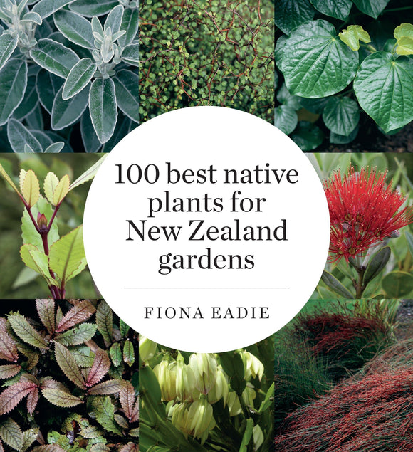 100 Best Native Plants for New Zealand Gardens (Revised Edition)