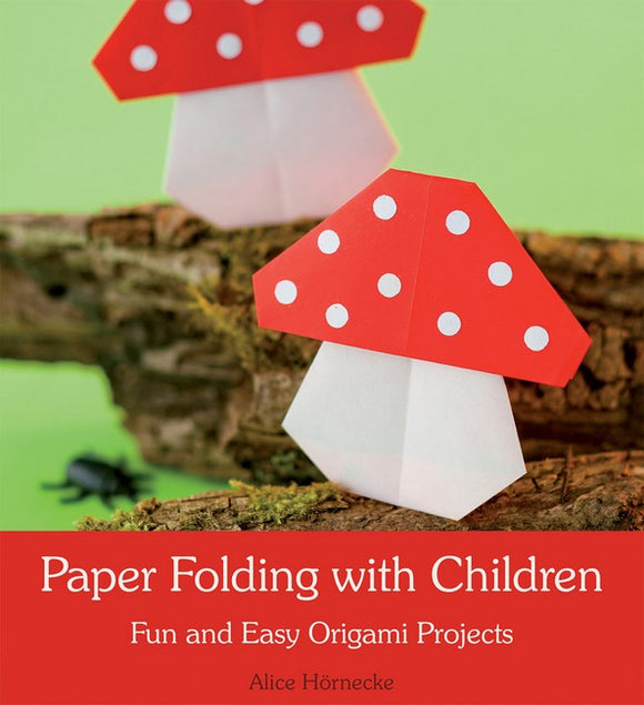 Paper Folding with Children: Fun and Easy Origami Projects