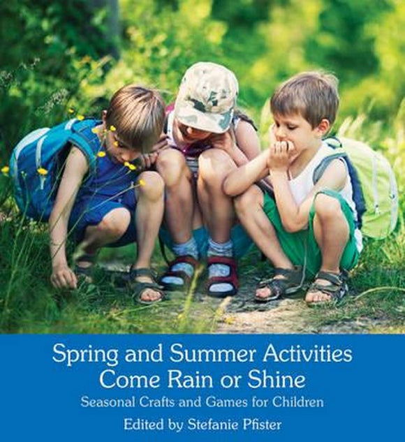 Spring and Summer Activities Come Rain or Shine: Seasonal Crafts and Games for Children
