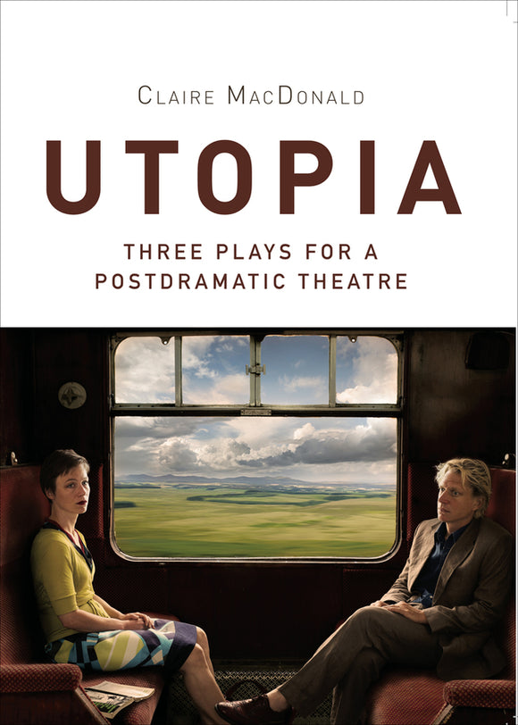 Utopia: Three Plays for a Postdramatic Theatre
