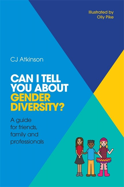 Can I tell you about Gender Diversity?: A guide for friends, family and professionals