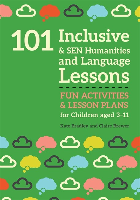 101 Inclusive and SEN Humanities and Language Lessons: Fun Activities and Lesson Plans for Children Aged 3 - 11