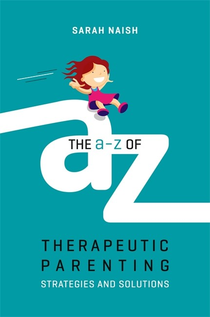 A-Z of Therapeutic Parenting: Strategies and Solutions