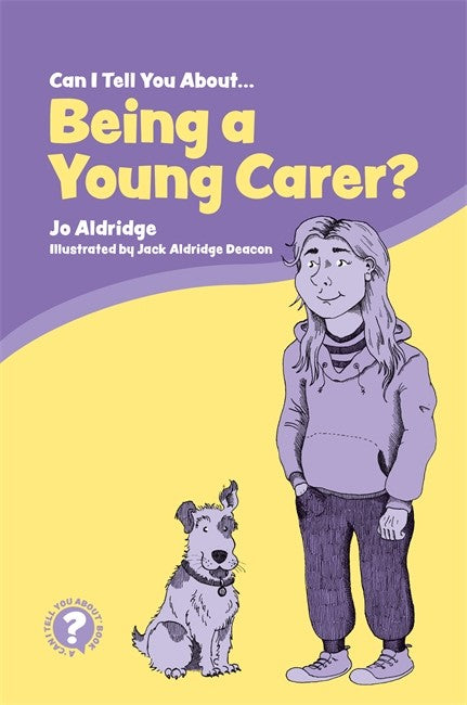 Can I Tell You About Being a Young Carer?: A Guide for Children, Family and Professionals