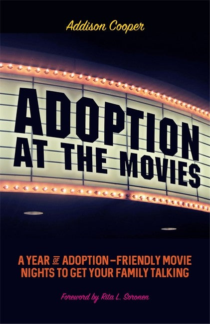 Adoption at the Movies: A Year of Adoption-Friendly Movie Nights to Get Your Family Talking