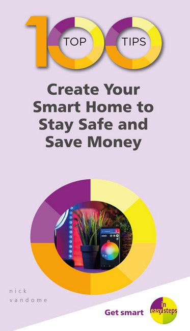 100 Top Tips - Create Your Smart Home to Stay Safe and Save Money