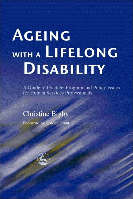 Ageing with a Lifelong Disability: A Guide to Practice, Program and Poli