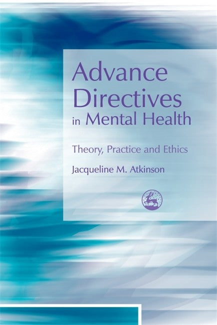 Advance Directives in Mental Health: Theory Practice and Ethics