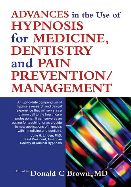 Advances in the Use of Hypnosis for Medicine, Dentistry and Pain Prevention/Management