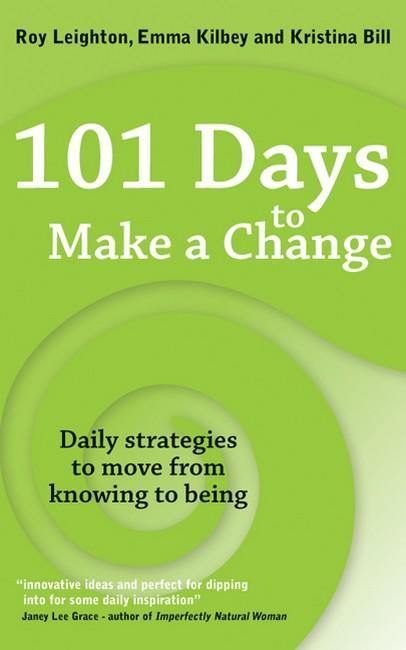 101 Days to Make a Change: Daily Strategies to Move from Knowing to Being