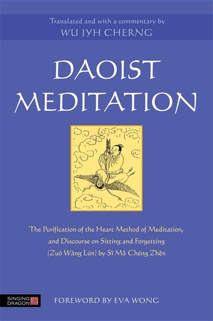 Daoist Meditation: The Purification of the Heart Method of Meditation and Discourse on Sitting and Forgetting (Zuo Wang Lun) by Si Ma Cheng Zhen