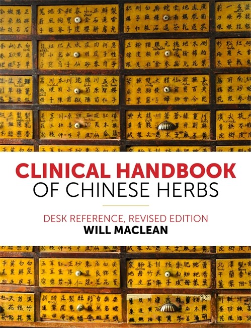 Clinical Handbook of Chinese Herbs: Desk Reference, Revised Edition