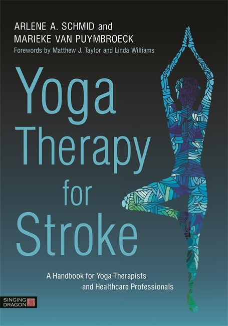 Yoga Therapy for Stroke: A Handbook for Yoga Therapists and Healthcare Professionals